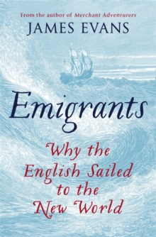 Emigrants : Why the English Sailed to the New World, Hardback Book