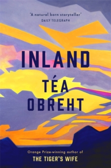 Inland : From the award-winning author of The Tiger's Wife, Hardback Book