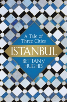 Istanbul : A Tale of Three Cities, Hardback Book