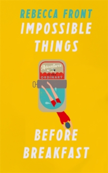 Impossible Things Before Breakfast : Adventures in the Ordinary, Hardback Book