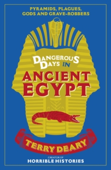 Dangerous Days in Ancient Egypt : Pyramids, Plagues, Gods and Grave-Robbers, EPUB eBook