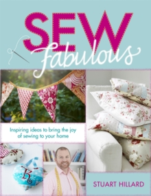Sew Fabulous : Inspiring Ideas to Bring the Joy of Sewing to Your Home, Hardback Book