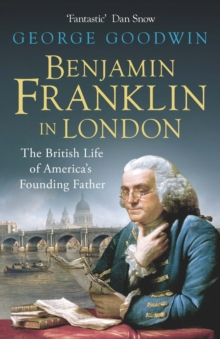 Benjamin Franklin in London : The British Life of America s Founding Father, EPUB eBook