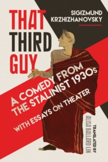 That Third Guy : A Comedy from the Stalinist 1930s with Essays on Theater, Hardback Book