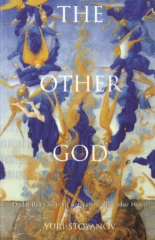The Other God : Dualist Religions from Antiquity to the Cathar Heresy, Paperback Book