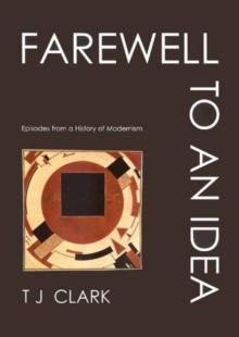 Farewell to an Idea : Episodes from a History of Modernism, Paperback / softback Book