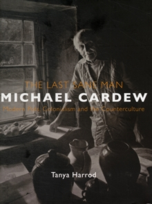 The Last Sane Man: Michael Cardew : Modern Pots, Colonialism, and the Counterculture, Hardback Book