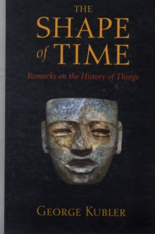 The Shape of Time : Remarks on the History of Things, Paperback Book