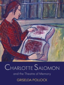 Charlotte Salomon and the Theatre of Memory, Hardback Book
