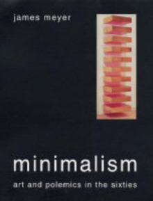 Minimalism : Art and Polemics in the Sixties, Paperback / softback Book