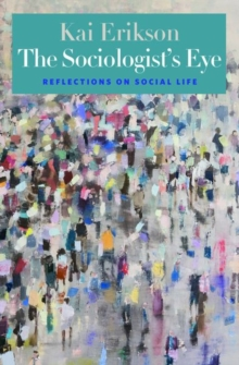 The Sociologist's Eye : Reflections on Social Life, Hardback Book