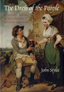 The Dress of the People : Everyday Fashion in Eighteenth-century England, Hardback Book