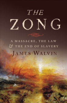 The Zong : A Massacre, the Law and the End of Slavery, Hardback Book