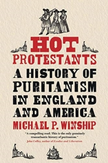 Hot Protestants : A History of Puritanism in England and America, Hardback Book