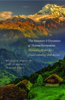 The Structure and Dynamics of Human Ecosystems : Toward a Model for Understanding and Action, Hardback Book