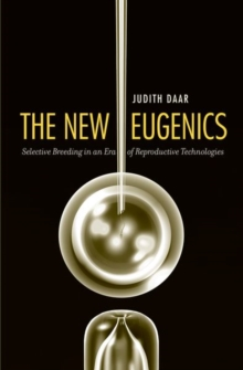 The New Eugenics : Selective Breeding in an Era of Reproductive Technologies, Hardback Book