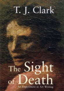 The Sight of Death : An Experiment in Art Writing, Paperback / softback Book