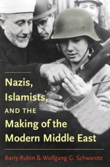 Nazis, Islamists, and the Making of the Modern Middle East, Hardback Book