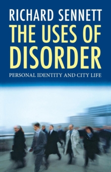 The Uses of Disorder : Personal Identity and City Life, Paperback Book