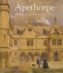 Apethorpe : The Story of an English Country House, Hardback Book