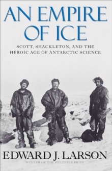 An Empire of Ice : Scott, Shackleton and the Heroic Age of Antarctic Science, EPUB eBook