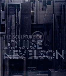 The Sculpture of Louise Nevelson : Constructing a Legend, Paperback / softback Book