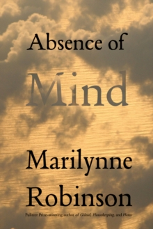Absence of Mind : The Dispelling of Inwardness from the Modern Myth of the Self, EPUB eBook