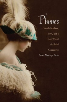 Plumes : Ostrich Feathers, Jews, and a Lost World of Global Commerce, Paperback Book