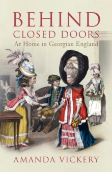 Behind Closed Doors : At Home in Georgian England, Paperback Book
