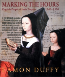 Marking the Hours : English People and Their Prayers, 1240-1570, Paperback / softback Book