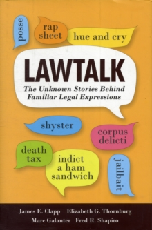 Lawtalk : The Unknown Stories Behind Familiar Legal Expressions, Hardback Book