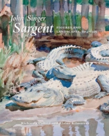 John Singer Sargent : Figures and Landscapes, 1914-1925: The Complete Paintings, Volume IX, Hardback Book