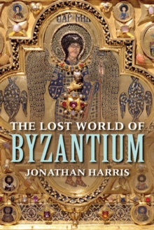 The Lost World of Byzantium, Hardback Book