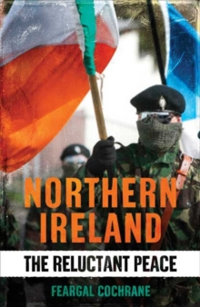 Northern Ireland : The Reluctant Peace, Hardback Book