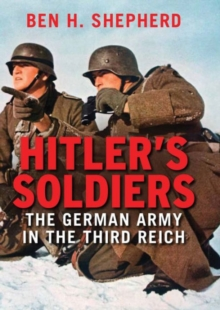 Hitler's Soldiers : The German Army in the Third Reich, Hardback Book