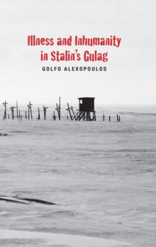 Illness and Inhumanity in Stalin's Gulag, Hardback Book