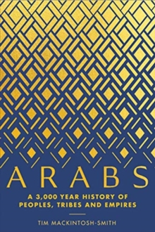 Arabs : A 3,000-Year History of Peoples, Tribes and Empires, Hardback Book