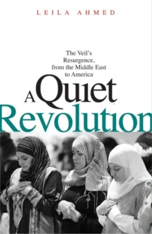 A Quiet Revolution : The Veil's Resurgence, from the Middle East to America, Paperback Book