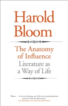 The Anatomy of Influence : Literature as a Way of Life, Paperback / softback Book