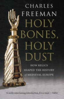 Holy Bones, Holy Dust : How Relics Shaped the History of Medieval Europe, Paperback / softback Book