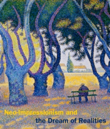 Neo-Impressionism and the Dream of Realities : Painting, Poetry, Music, Hardback Book