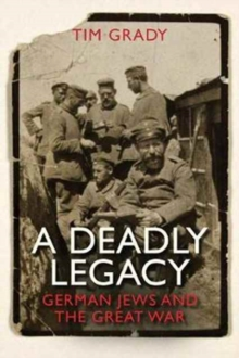 A Deadly Legacy : German Jews and the Great War, Hardback Book