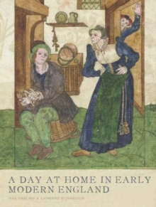 A Day at Home in Early Modern England : Material Culture and Domestic Life, 1500-1700, Hardback Book
