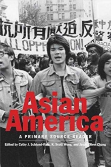 Asian America : A Primary Source Reader, Paperback Book