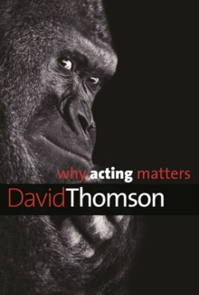 Why Acting Matters, Hardback Book