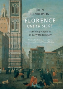 Florence Under Siege : Surviving Plague in an Early Modern City, Hardback Book