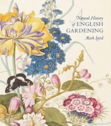 A Natural History of English Gardening : 1650-1800, Hardback Book