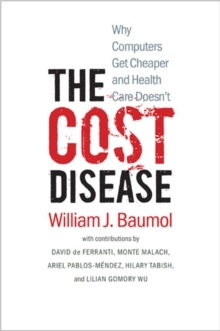 The Cost Disease : Why Computers Get Cheaper and Health Care Doesn't, Paperback Book