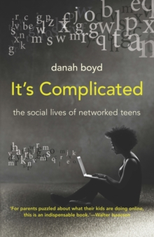 It's Complicated : The Social Lives of Networked Teens, Paperback / softback Book