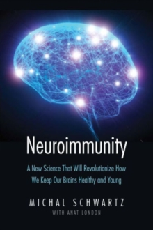 Neuroimmunity : A New Science That Will Revolutionize How We Keep Our Brains Healthy and Young, Hardback Book